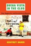 Buena Vista in the Club:Rap, Reggaeton, and Revolution in Havana