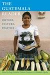 The Guatemala Reader:History, Culture, Politics