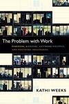 The Problem with Work:Feminism, Marxism, Antiwork Politics, and Postwork Imaginaries
