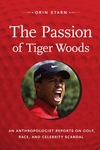 The Passion of Tiger Woods:An Anthropologist Reports on Golf, Race, and Celebrity Scandal