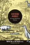 Centering Animals in Latin American History:Writing Animals into Latin American History