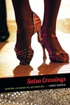 Salsa Crossings:Dancing Latinidad in Los Angeles