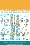Mestizo Genomics:Race Mixture, Nation, and Science in Latin America