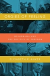 Orgies of Feeling:Melodrama and the Politics of Freedom