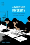 Advertising Diversity : Ad Agencies and the Creation of Asian American Consumers