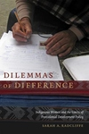 Dilemmas of Difference: Indigenous Women and the Limits of Postcolonial Development Policy