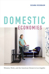 Domestic Economies : Women, Work, and the American Dream in Los Angeles