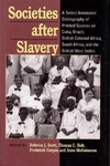 Societies after Slavery:A Select Annotated Bibliography of Printed Sources on Cuba, Brazil, British Colonial Africa, South Africa, and the British West Indies