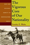 The Vigorous Core of Our Nationality:Race and Regional Identity in Northeastern Brazil