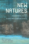 New Natures:Joining Environmental History with Science and Technology Studies