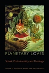 Planetary Loves:Spivak, Postcoloniality, and Theology
