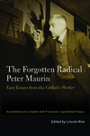 Forgotten Radical Peter Maurin: Easy Essays from the Catholic Worker