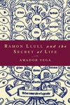 Ramon Llull and the Secret of Life:An Introduction to the Philosophy of the Human Person