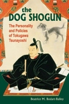 The Dog Shogun:The Personality and Policies of Tokugawa Tsunayoshi