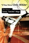 If You Were Only White:The Life of Leroy Satchel Paige