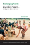 Exchanging Words : Language, Ritual, and Relationality in Brazil's Xingu Indigenous Park