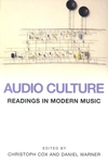 Audio Culture:Readings in Modern Music