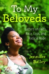To My Beloveds: Letters on Faith, Race, Loss, and Radical Hope