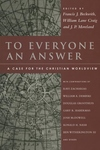 To Everyone an Answer: A Case for the Christian Worldview: Essays in Honor of Norman L. Geisler