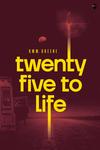 Twenty-Five to Life