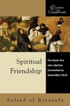 Spiritual Friendship - Aelred of Rievaulx Classic Text with Commentary:The Classic Text with Spiritual Commentary