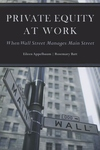 Private Equity at Work : When Wall Street Manages Main Street