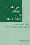 Knowledge, Mind and the Given:Reading Wilfrid Sellars' Empiricism and the Philosophy of Mind, Including the Complete Text of Sellars' Essay