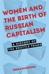 Women and the Birth of Russian Capitalism - a History of the Shuttle Trade