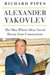 Alexander Yakovlev : The Man Whose Ideas Delivered Russia from Communism