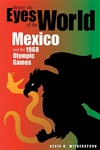 Before the Eyes of the World:Mexico and the 1968 Olympic Games