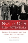 Notes of a Plenipotentiary : Russian Diplomacy and War in the Balkans, 1914-1917