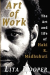 The Art of Work:The Art and Life of Haki R. Madhubuti