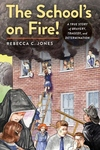 The School's on Fire!: A True Story of Bravery, Tragedy, and Determination