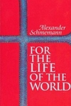 For the Life of the World:Sacraments and Orthodoxy