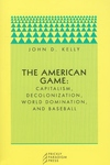 The American Game:Capitalism, Decolonization, World Domination, and Baseball