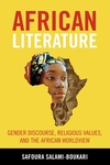 African Literature : Gender Discourse, Religious Values, and the African Worldview