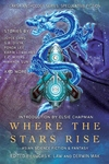 Where the Stars Rise : Asian Science Fiction and Fantasy