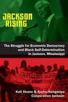 Jackson Rising: The Struggle for Economic Democracy and Black Self-Determination in Jackson, Mississ
