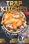 """Trap Kitchen: """"Mac N' All Over The World"""": Bangin' Mac N' Cheese Recipes from Around the World"""