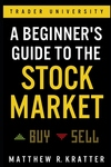 Beginner's Guide to the Stock Market: Everything You Need to Start Making Money Today