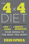 The 4 x 4 Diet: 4 Key Foods, 4-Minute Workouts, Four Weeks to the Body You Want