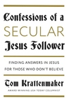 Confessions of a Secular Jesus Follower: Finding Answers in Jesus for Those Who Don't Believe