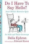 Do I Have to Say Hello?: Aunt Delia's Manners Quiz for Kids and Their Grownups
