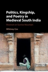 Politics, Kingship, and Poetry in Medieval South India : Moonset on Sunrise Mountain
