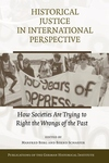 Historical Justice in International Perspective:How Societies Are Trying to Right the Wrongs of the Past