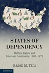 States of Dependency : Welfare, Rights, and American Governance, 1935-1972