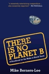 There Is No Planet B : A Handbook for the Make or Break Years