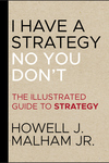 I Have a Strategy (No, You Don't):The Illustrated Guide to Strategy