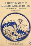 History of the Muslim World to 1750 : The Making of a Civilization
