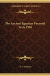 Ancient Egyptian Pyramid Texts 1910